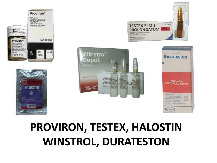 PROVIRON, TESTEX, HALOSTIN   WINSTROL, DURATESTON