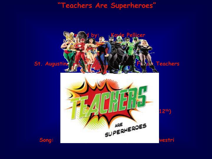 """Teachers Are Superheroes"""