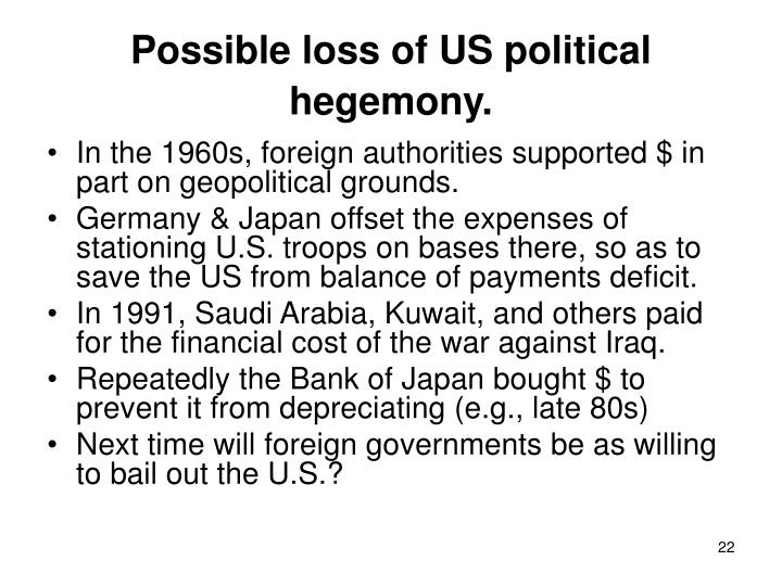 Possible loss of US political hegemony.