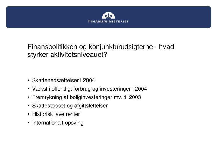 Finanspolitikken og konjunkturudsigterne - hvad styrker aktivitetsniveauet?