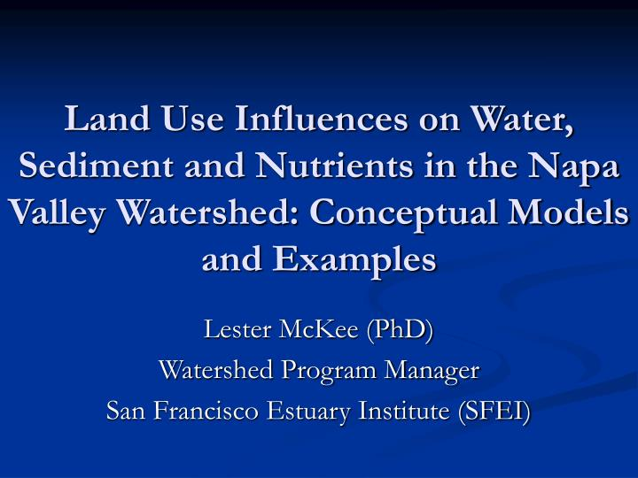 Land Use Influences on Water, Sediment and Nutrients in the Napa Valley Watershed: Conceptual Models...