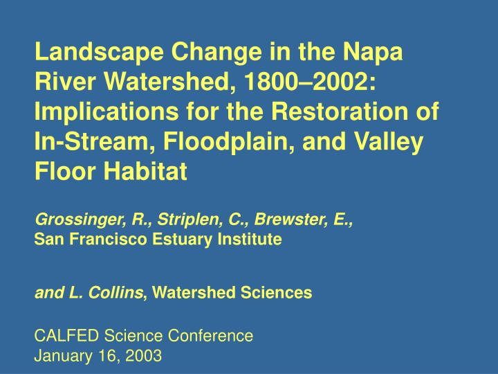 Landscape Change in the Napa River Watershed, 1800–2002: Implications for the Restoration of In-Stream, Floodplain, and Valley Floor Habitat