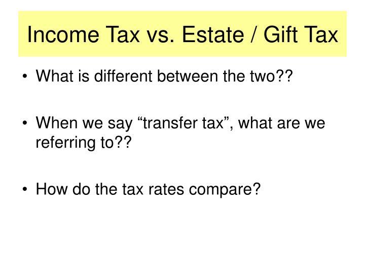 Income Tax vs. Estate / Gift Tax