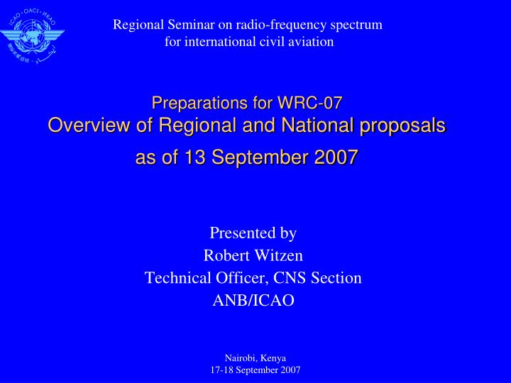 Preparations for wrc 07 overview of regional and national proposals as of 13 september 2007