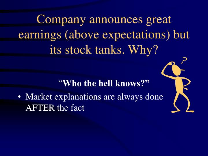 Company announces great earnings (above expectations) but its stock tanks. Why?