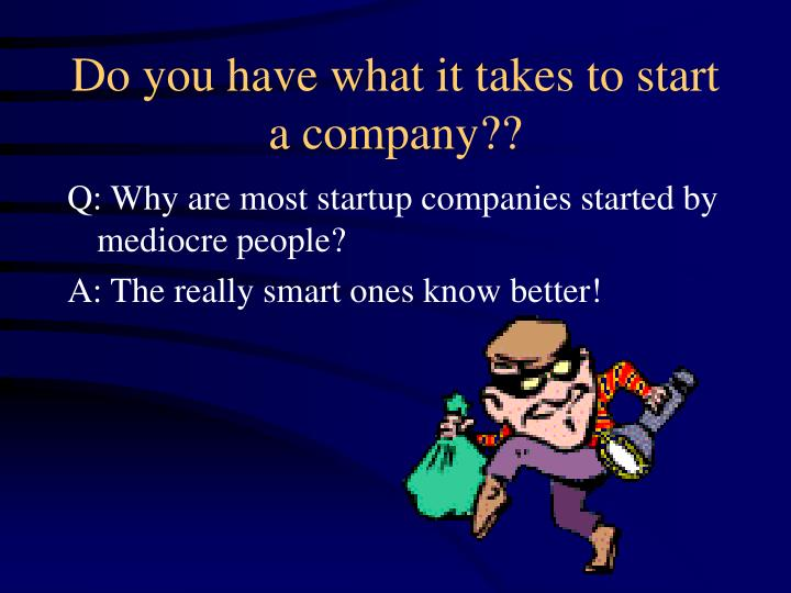 Do you have what it takes to start a company??