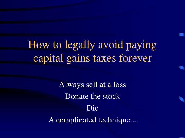 How to legally avoid paying capital gains taxes forever