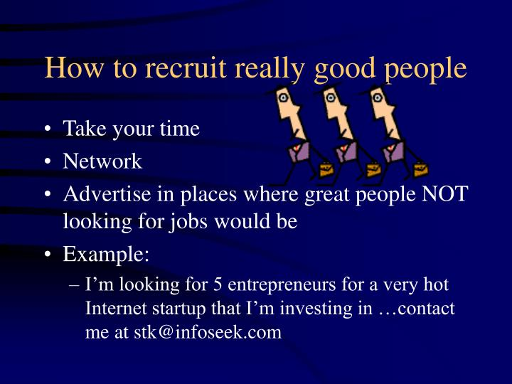 How to recruit really good people
