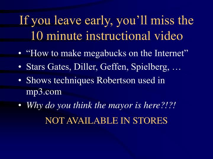 If you leave early, you'll miss the 10 minute instructional video