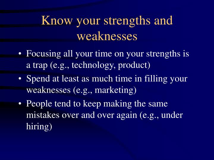 Know your strengths and weaknesses