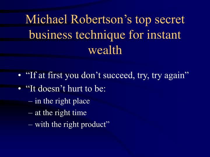 Michael Robertson's top secret business technique for instant wealth