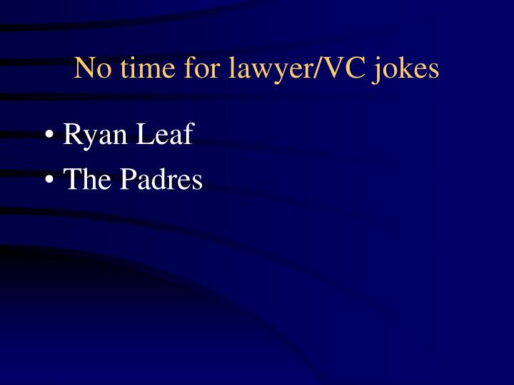 No time for lawyer/VC jokes