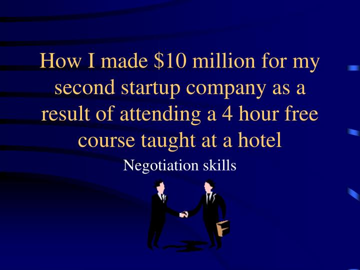 How I made $10 million for my second startup company as a result of attending a 4 hour free course taught at a hotel