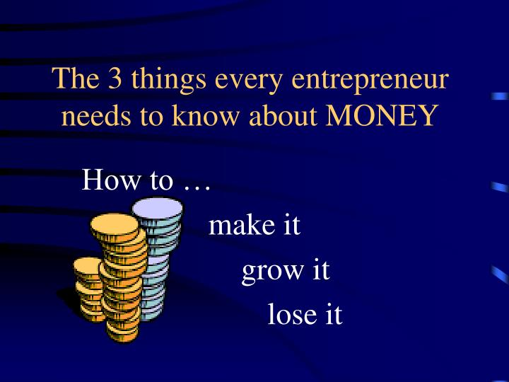 The 3 things every entrepreneur needs to know about MONEY