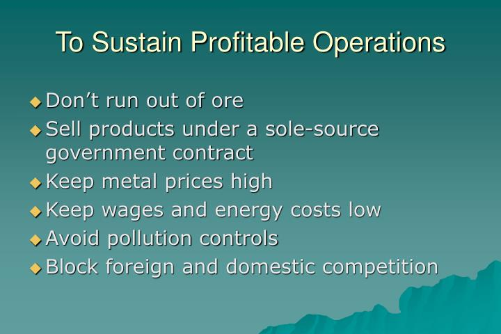 To Sustain Profitable Operations
