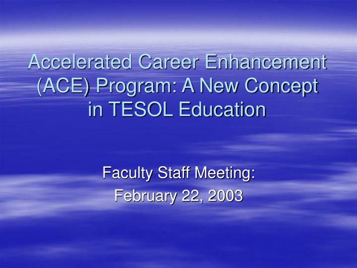 Accelerated career enhancement ace program a new concept in tesol education