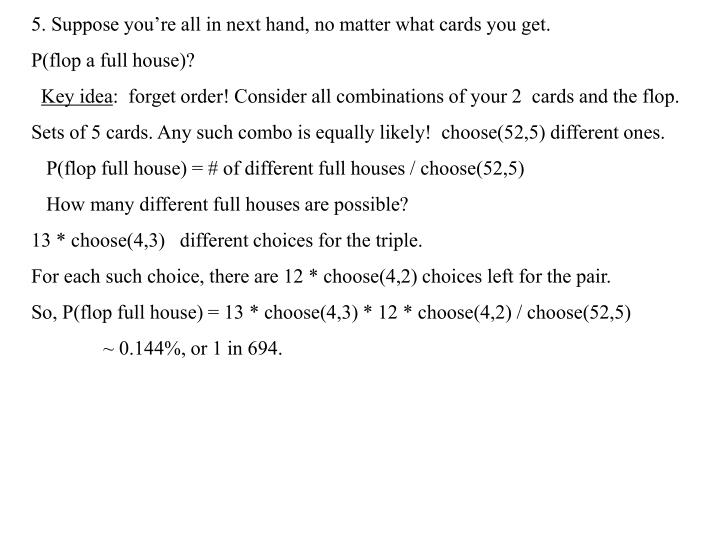 5. Suppose you're all in next hand, no matter what cards you get.