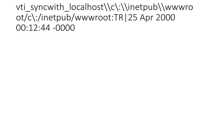 vti_syncwith_localhost\\c\:\\inetpub\\wwwroot/c\:/inetpub/wwwroot:TR|25 Apr 2000 00:12:44 -0000