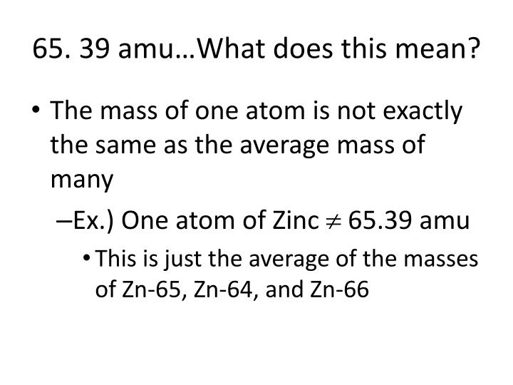 65. 39 amu…What does this mean?