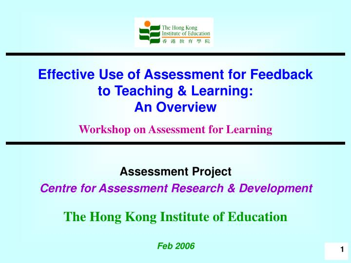Effective Use of Assessment for Feedback to Teaching & Learning: