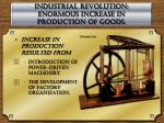 industrial revolution enormous increase in production of goods