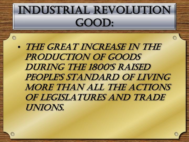 Industrial Revolution Good: