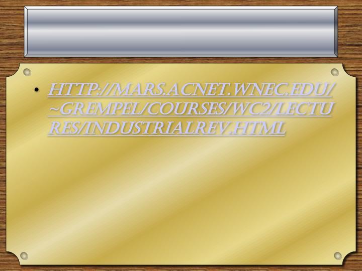 http://mars.acnet.wnec.edu/~grempel/courses/wc2/lectures/industrialrev.html