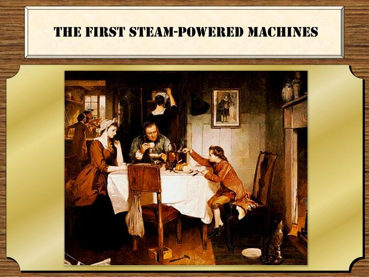 The first steam-powered machines