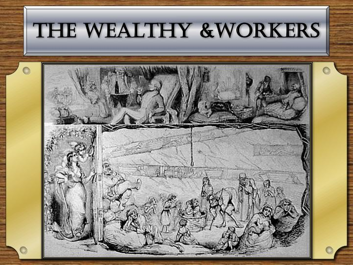 The Wealthy &Workers