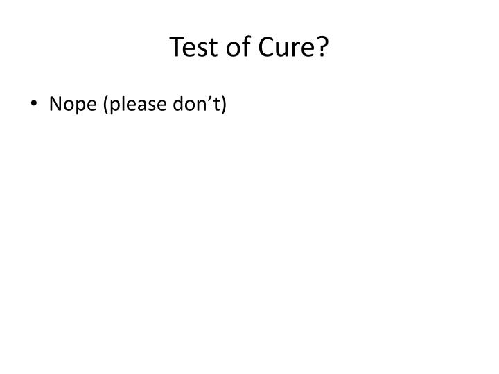 Test of Cure?
