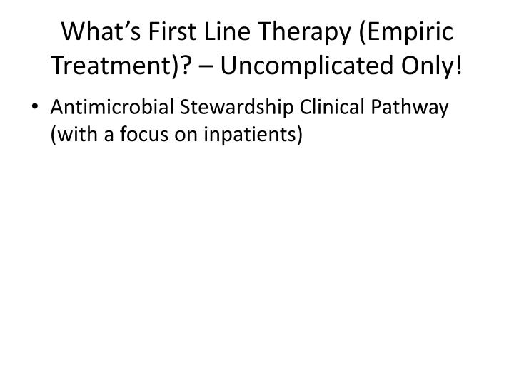 What's First Line Therapy (Empiric Treatment)? – Uncomplicated Only!