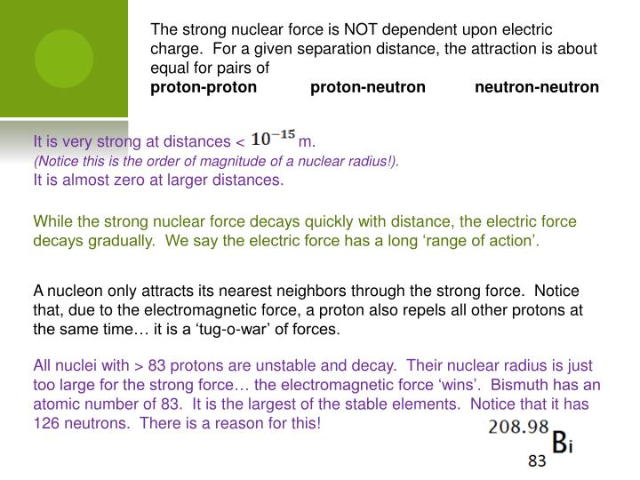 The strong nuclear force is NOT dependent upon electric charge.  For a given separation distance, the attraction is about equal for pairs of
