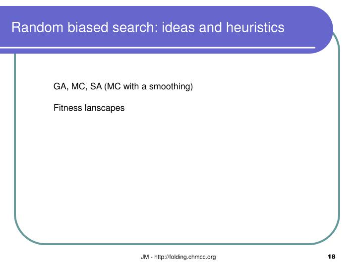 Random biased search: ideas and heuristics