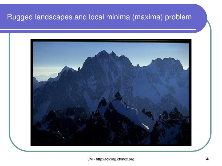 Rugged landscapes and local minima (maxima) problem