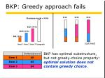 bkp greedy approach fails