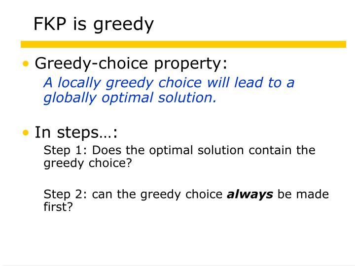 FKP is greedy