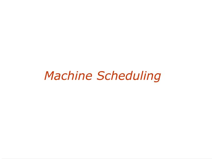 Machine Scheduling