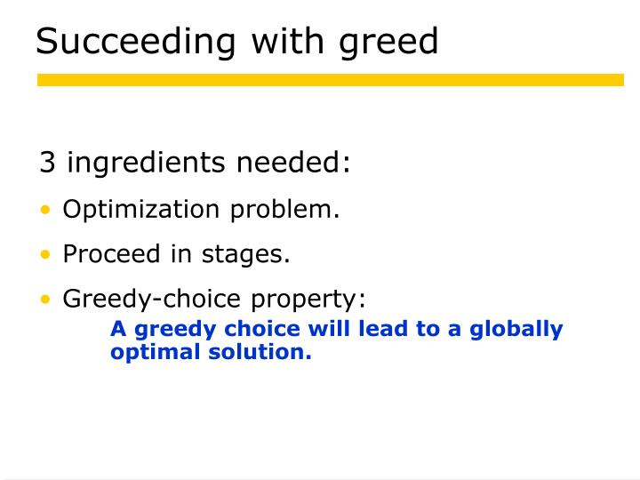 Succeeding with greed