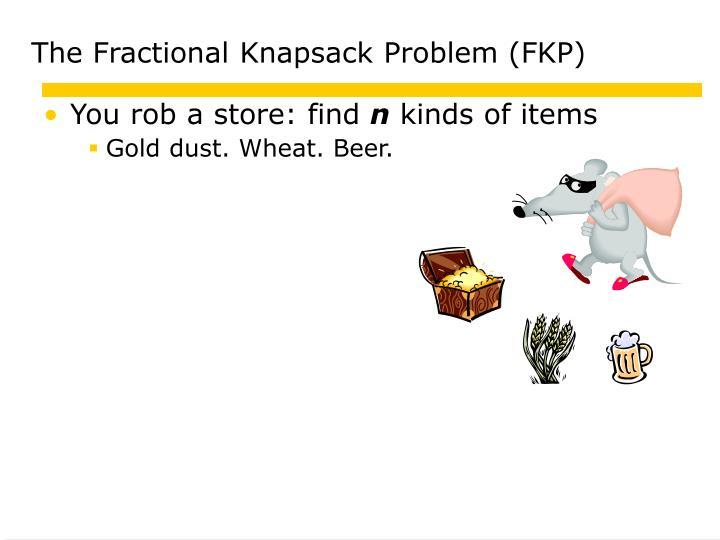 The Fractional Knapsack Problem (FKP)