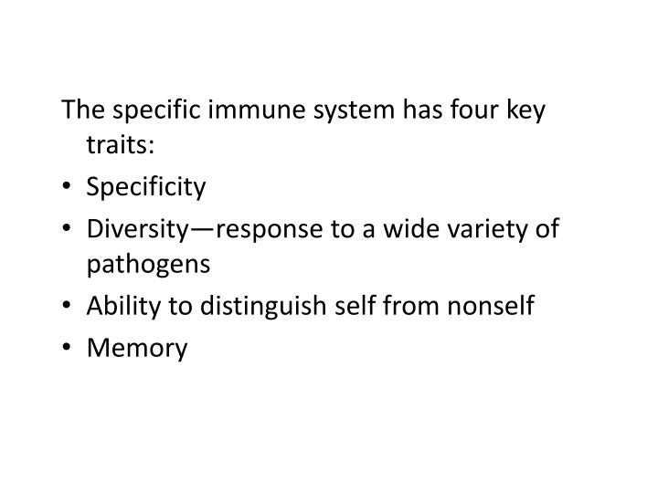 The specific immune system has four key traits: