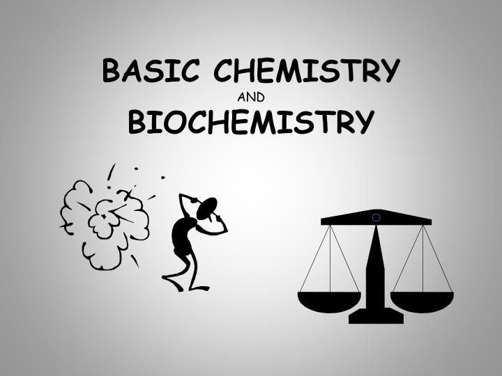 Basic chemistry and biochemistry