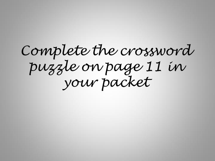 Complete the crossword puzzle on page 11 in your packet