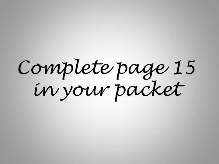 Complete page 15 in your packet