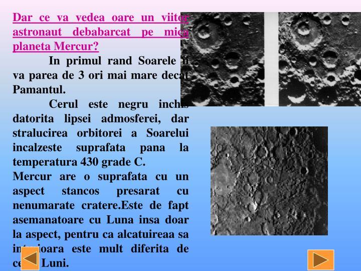 Dar ce va vedea oare un viitor astronaut debabarcat pe mica planeta Mercur?