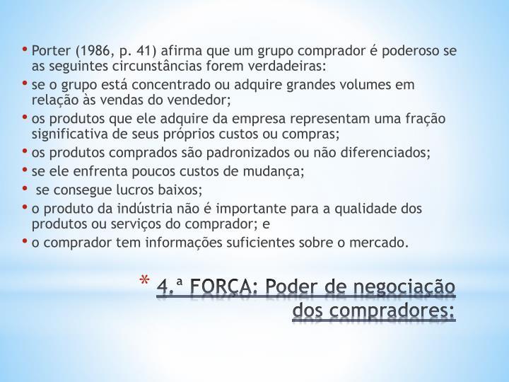 Porter (1986, p. 41) afirma que um grupo comprador é poderoso se as seguintes circunstâncias forem verdadeiras: