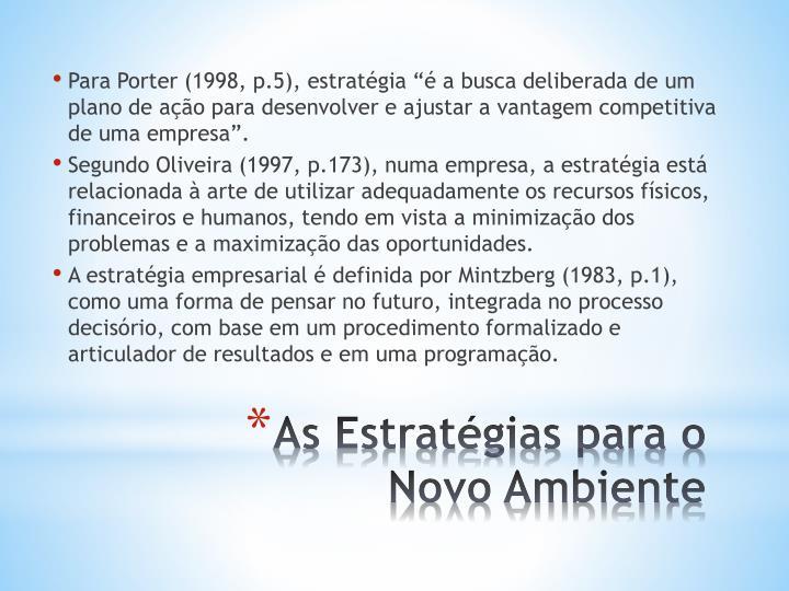 """Para Porter (1998, p.5), estratégia """"é a busca deliberada de um plano de ação para desenvolver e ajustar a vantagem competitiva de uma empresa""""."""