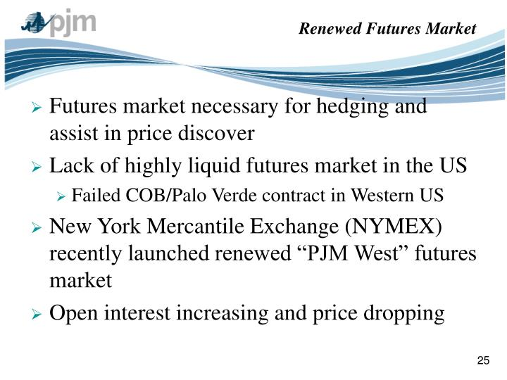 Futures market necessary for hedging and assist in price discover