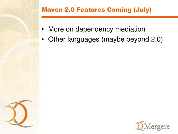 Maven 2.0 Features Coming (July)