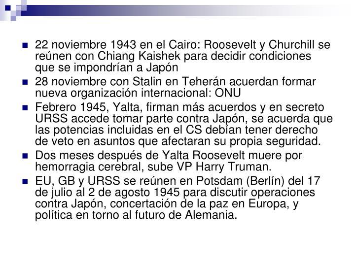 22 noviembre 1943 en el Cairo: Roosevelt y Churchill se reúnen con Chiang Kaishek para decidir condiciones que se impondrían a Japón