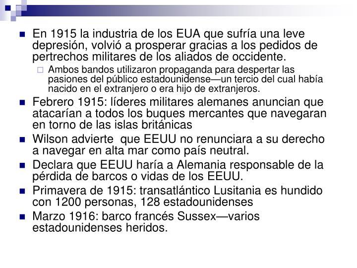 En 1915 la industria de los EUA que sufría una leve depresión, volvió a prosperar gracias a los pedidos de pertrechos militares de los aliados de occidente.